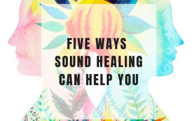 Five Ways Sound Healing Can Help You